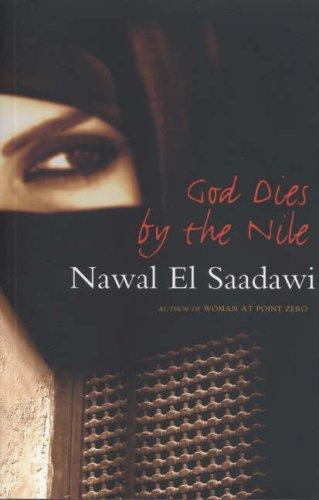 an analysis of the book god dies by the nile by nawal el saadawi Publisher: zed books god dies by the nile is saadawi's attempt to square religion with a society in which women are respected as equals searching 'nawal el saadawi once again presents a psychological drama that will take you into the depths of a woman's despair intimate details and vivid.