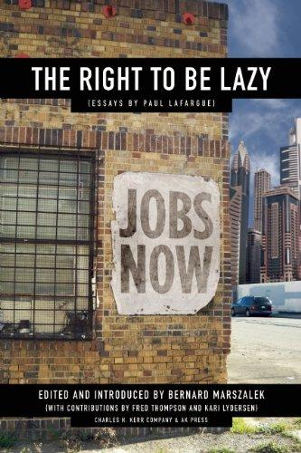 the right to be lazy essays by paul lafargue The right to be lazy is an essay by cuban-born france|french revolutionary marxist paul lafargue, written from his prison cell in 1883 the essay polemicizes heavily against then-contemporary liberal, conservative.